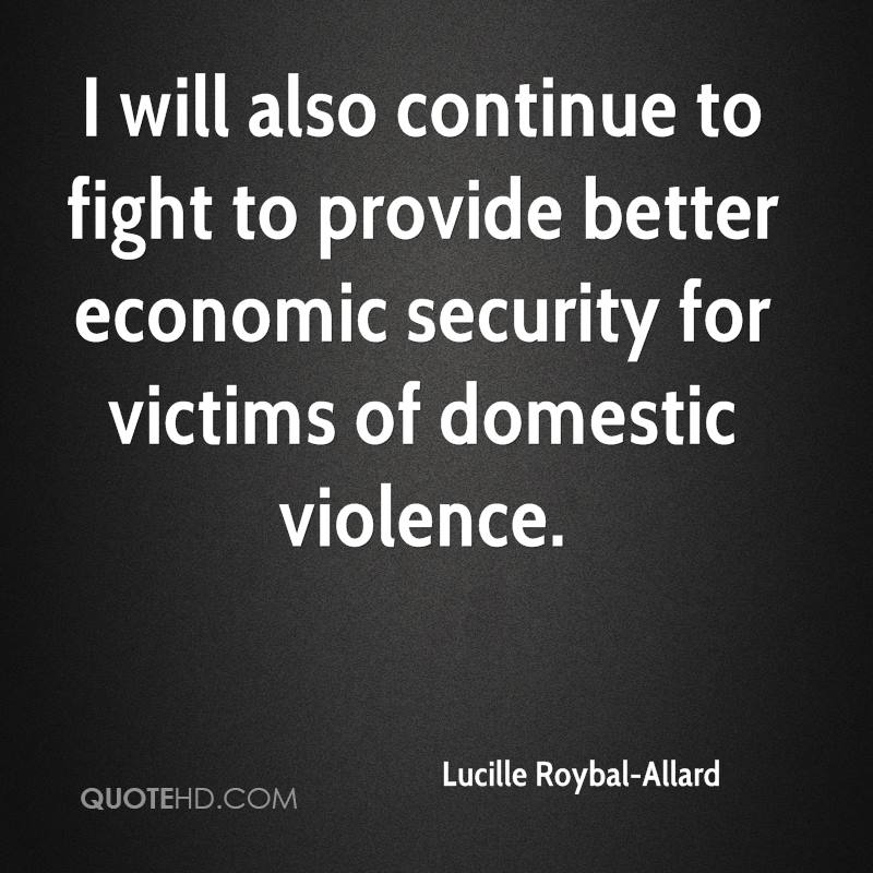 I will also continue to fight to provide better economic security for victims of domestic violence.