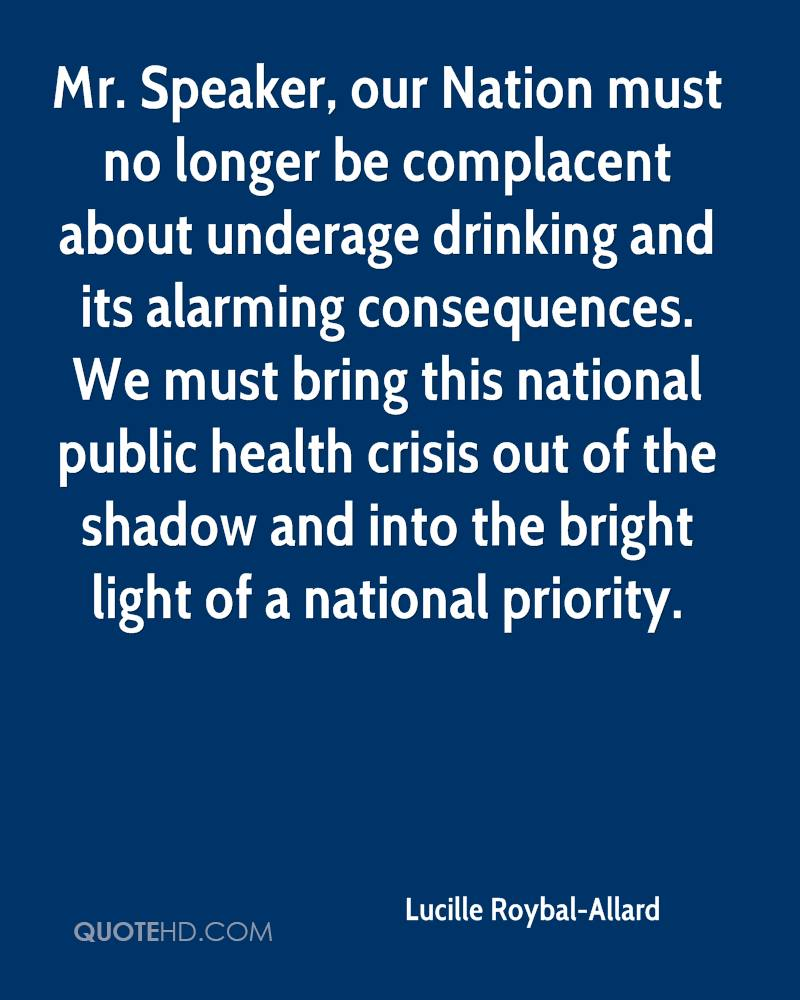 Mr. Speaker, our Nation must no longer be complacent about underage drinking and its alarming consequences. We must bring this national public health crisis out of the shadow and into the bright light of a national priority.