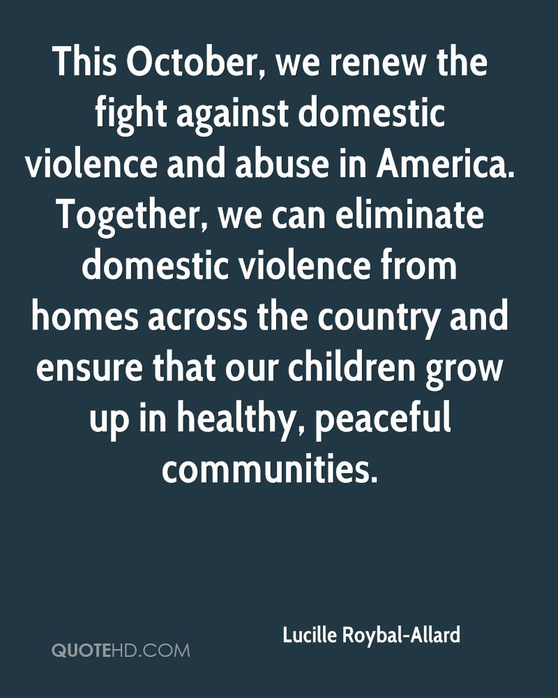 This October, we renew the fight against domestic violence and abuse in America. Together, we can eliminate domestic violence from homes across the country and ensure that our children grow up in healthy, peaceful communities.
