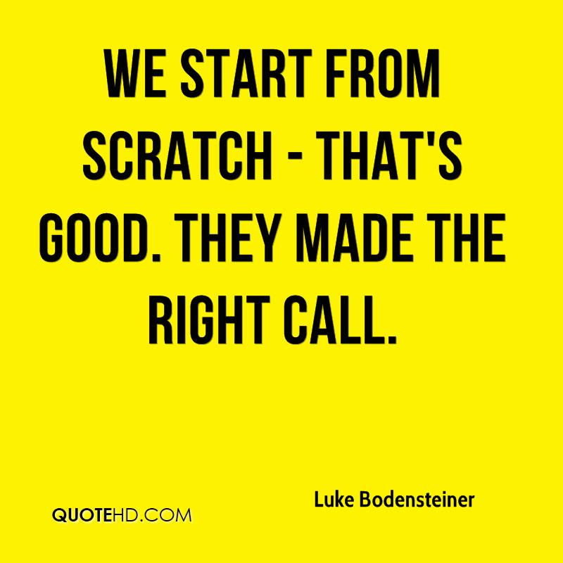 We start from scratch - that's good. They made the right call.