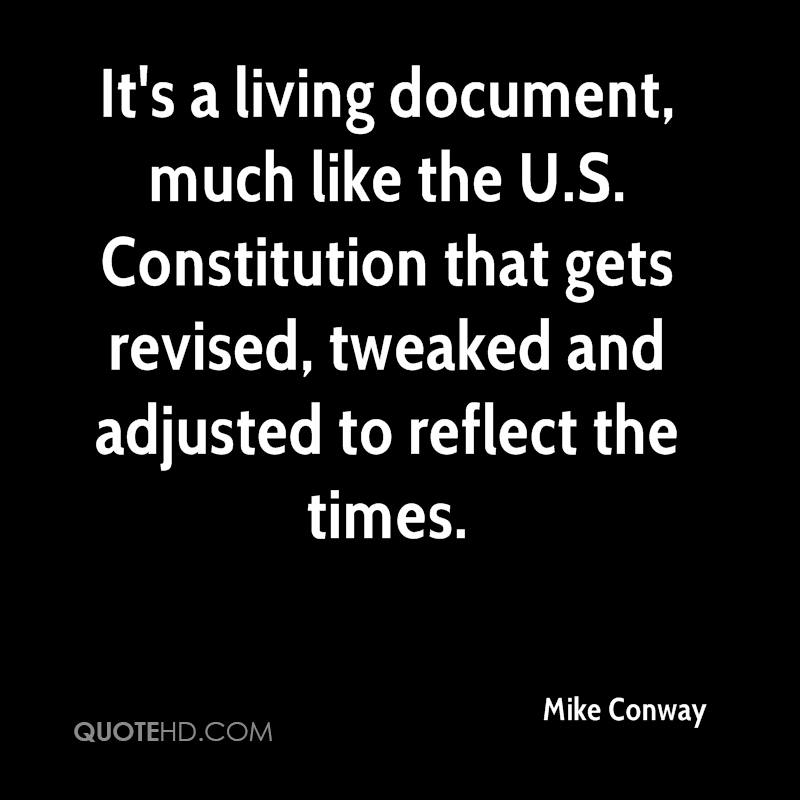 It's a living document, much like the U.S. Constitution that gets revised, tweaked and adjusted to reflect the times.