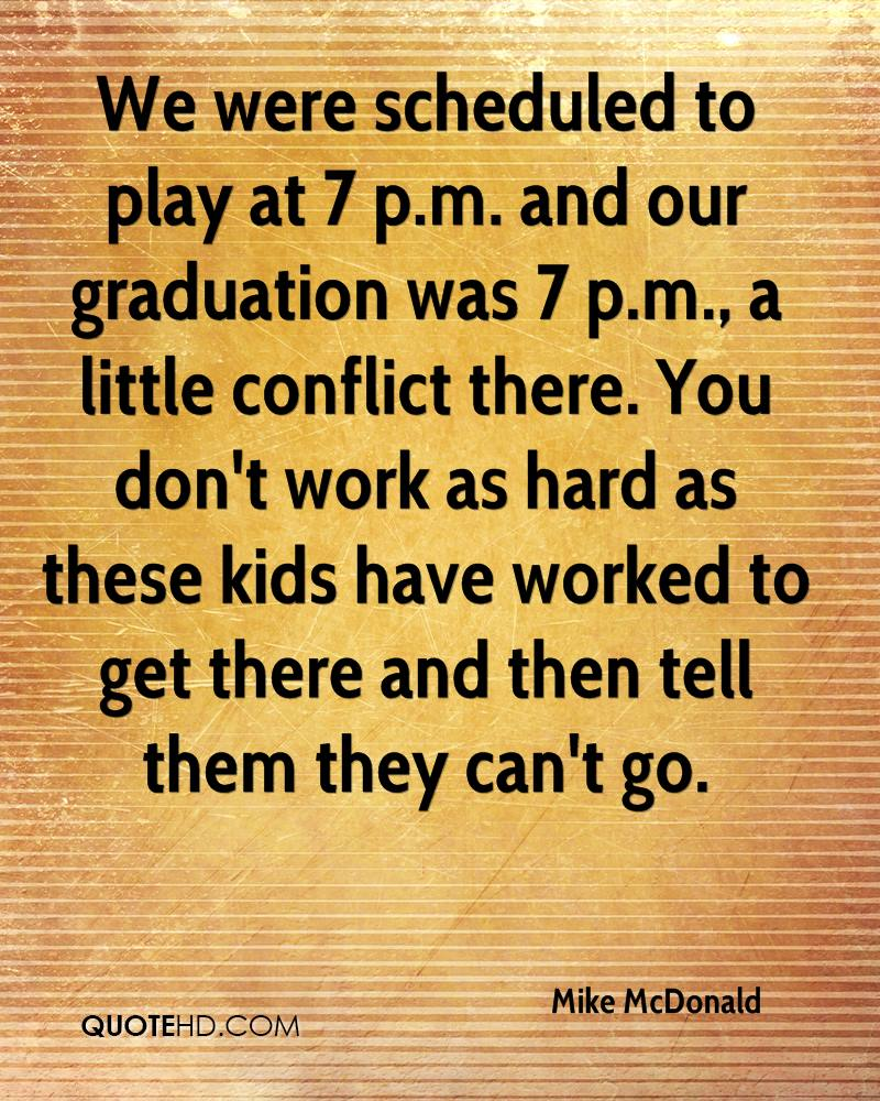 We were scheduled to play at 7 p.m. and our graduation was 7 p.m., a little conflict there. You don't work as hard as these kids have worked to get there and then tell them they can't go.