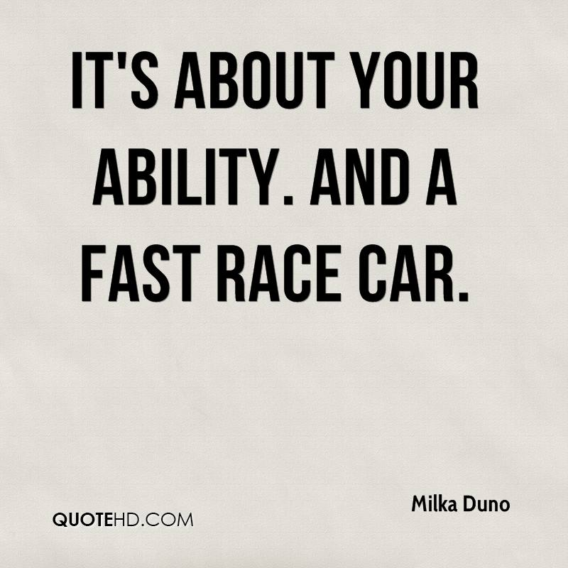 It's about your ability. And a fast race car.