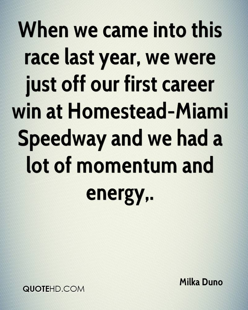 When we came into this race last year, we were just off our first career win at Homestead-Miami Speedway and we had a lot of momentum and energy.