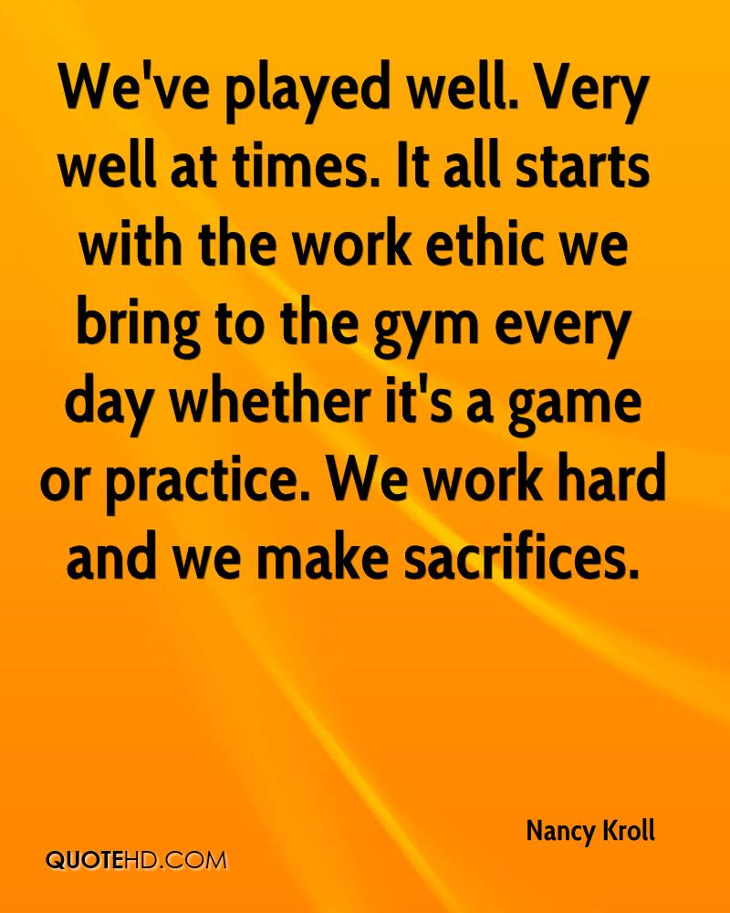 We've played well. Very well at times. It all starts with the work ethic we bring to the gym every day whether it's a game or practice. We work hard and we make sacrifices.
