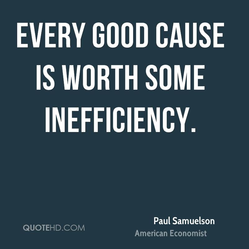Every good cause is worth some inefficiency.