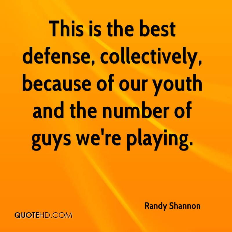 This is the best defense, collectively, because of our youth and the number of guys we're playing.