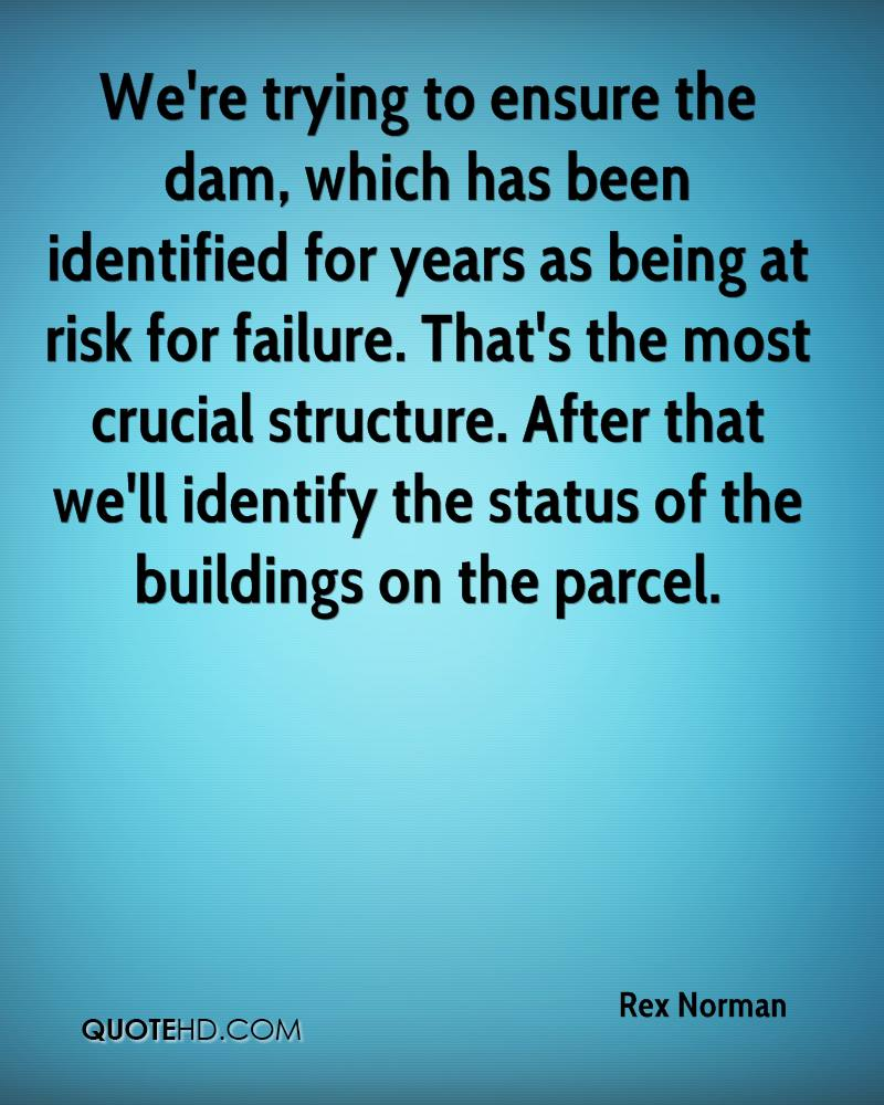 We're trying to ensure the dam, which has been identified for years as being at risk for failure. That's the most crucial structure. After that we'll identify the status of the buildings on the parcel.