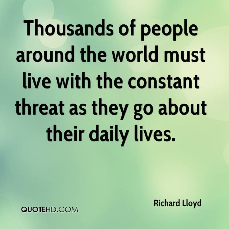 Thousands of people around the world must live with the constant threat as they go about their daily lives.