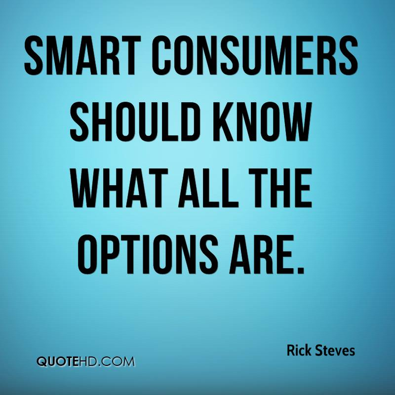 Smart consumers should know what all the options are.