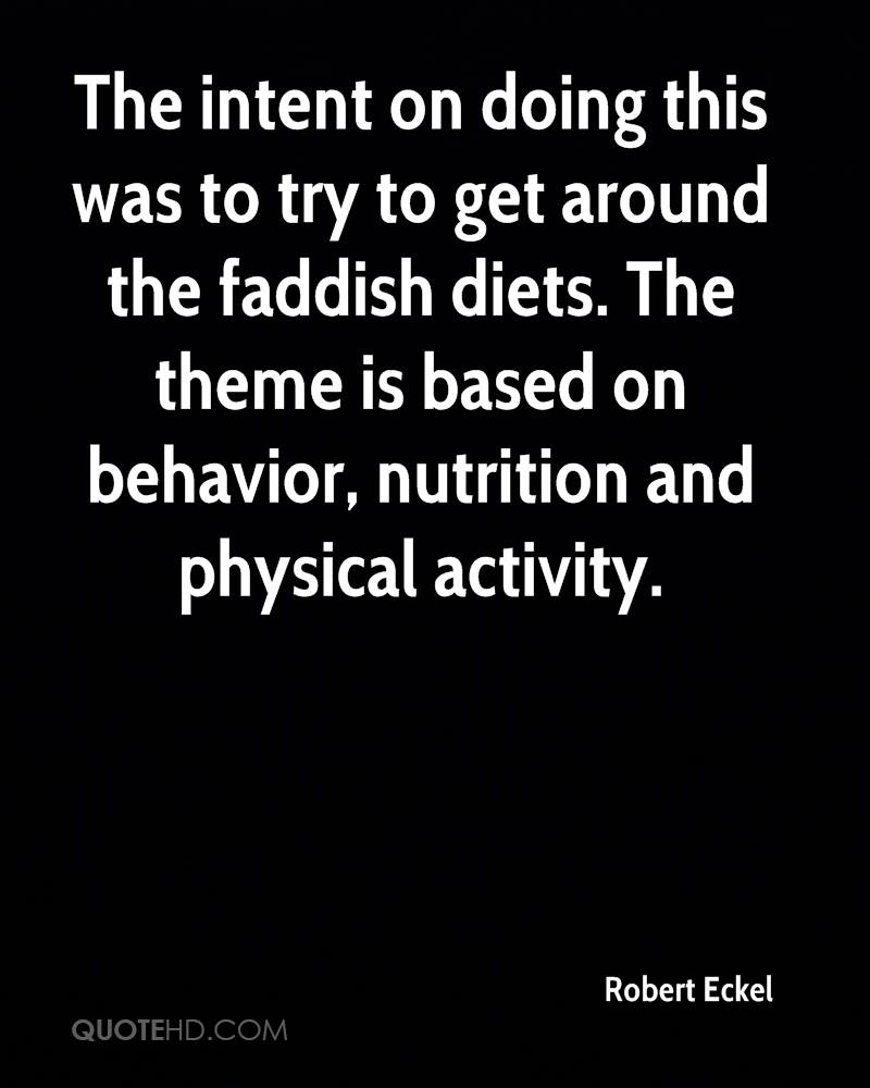 The intent on doing this was to try to get around the faddish diets. The theme is based on behavior, nutrition and physical activity.