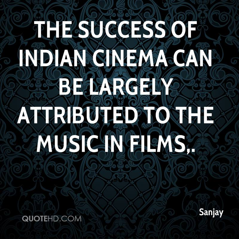 The success of Indian cinema can be largely attributed to the music in films.