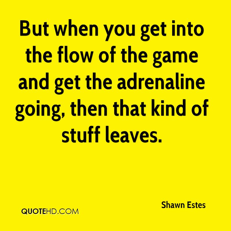 But when you get into the flow of the game and get the adrenaline going, then that kind of stuff leaves.