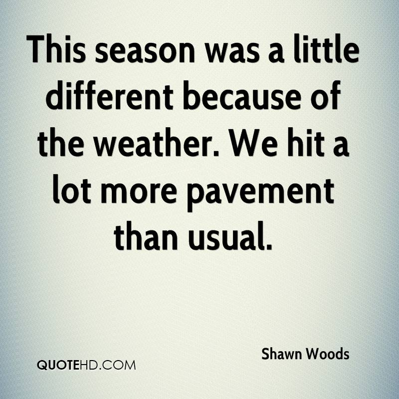 This season was a little different because of the weather. We hit a lot more pavement than usual.
