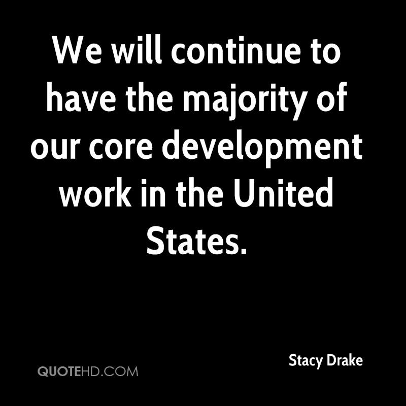 We will continue to have the majority of our core development work in the United States.