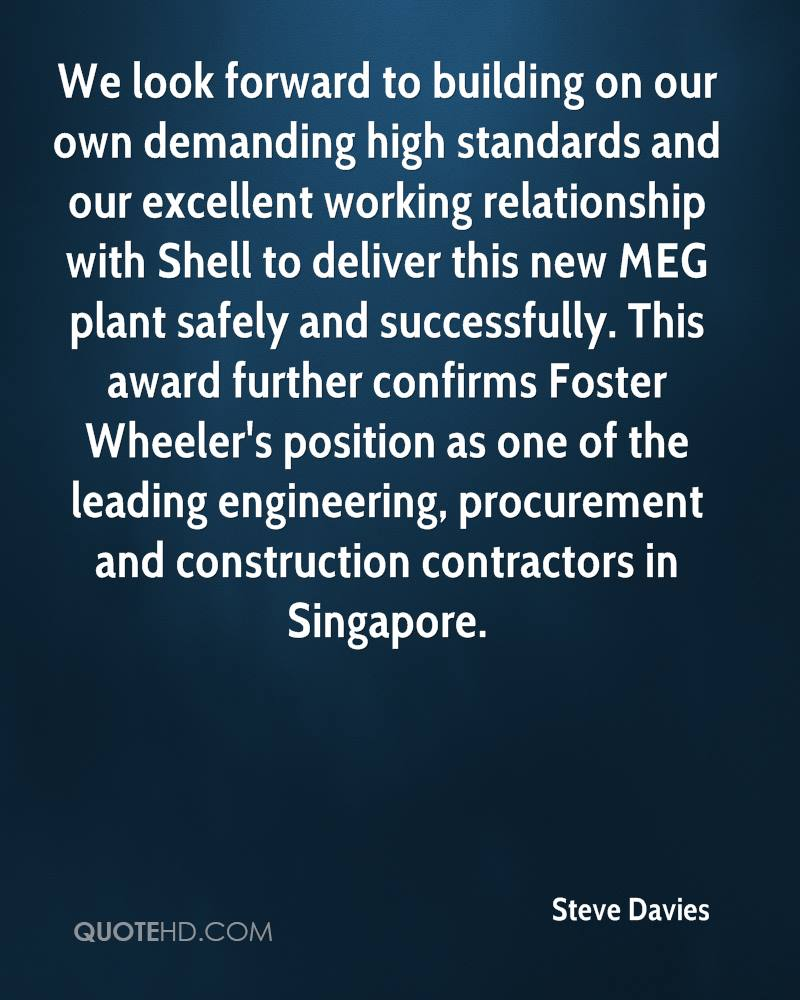 We look forward to building on our own demanding high standards and our excellent working relationship with Shell to deliver this new MEG plant safely and successfully. This award further confirms Foster Wheeler's position as one of the leading engineering, procurement and construction contractors in Singapore.