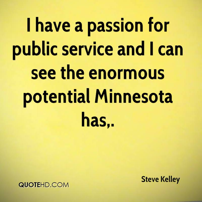 I have a passion for public service and I can see the enormous potential Minnesota has.