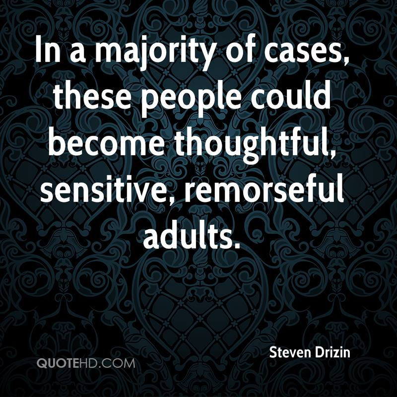 In a majority of cases, these people could become thoughtful, sensitive, remorseful adults.