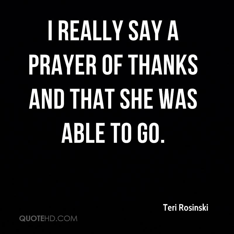 I really say a prayer of thanks and that she was able to go.
