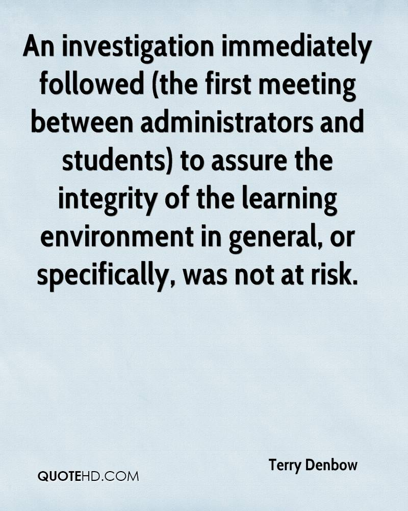 An investigation immediately followed (the first meeting between administrators and students) to assure the integrity of the learning environment in general, or specifically, was not at risk.
