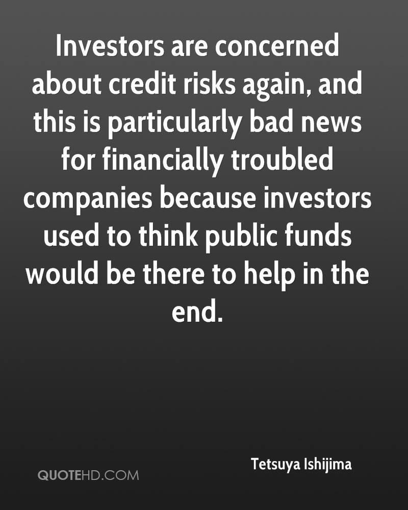 Investors are concerned about credit risks again, and this is particularly bad news for financially troubled companies because investors used to think public funds would be there to help in the end.
