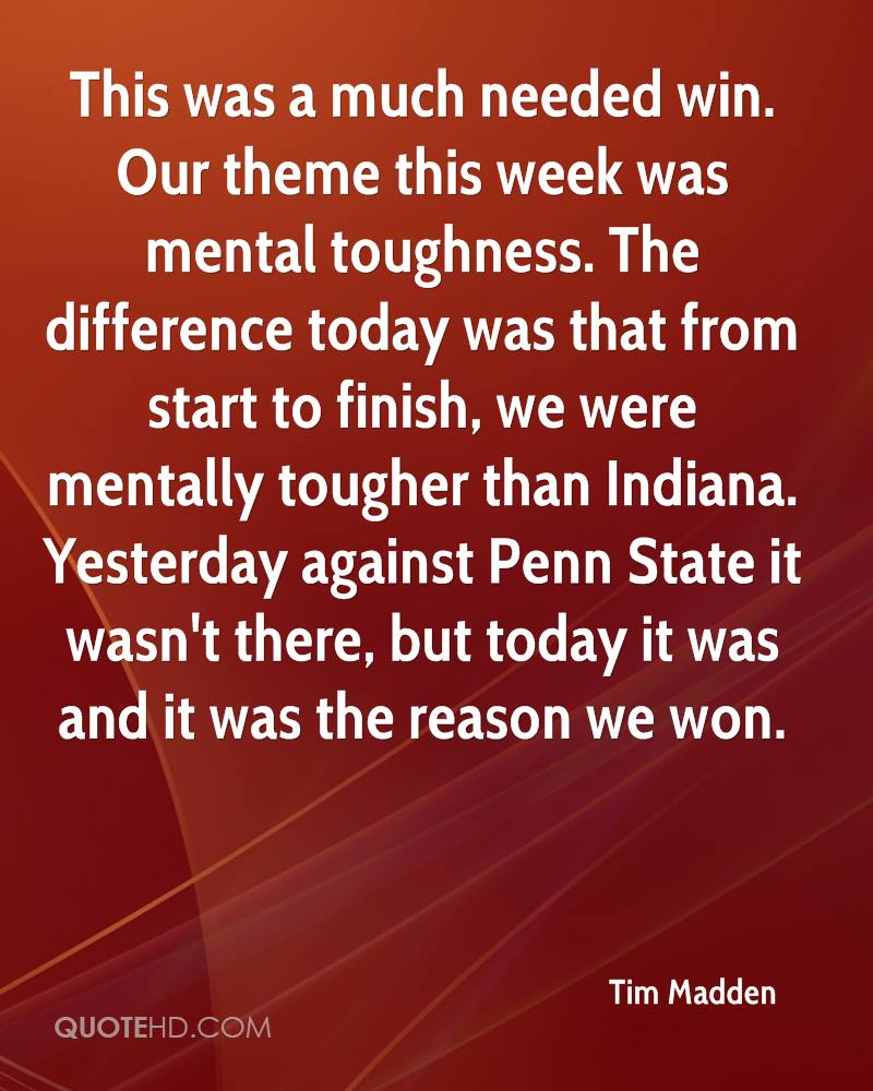 This was a much needed win. Our theme this week was mental toughness. The difference today was that from start to finish, we were mentally tougher than Indiana. Yesterday against Penn State it wasn't there, but today it was and it was the reason we won.