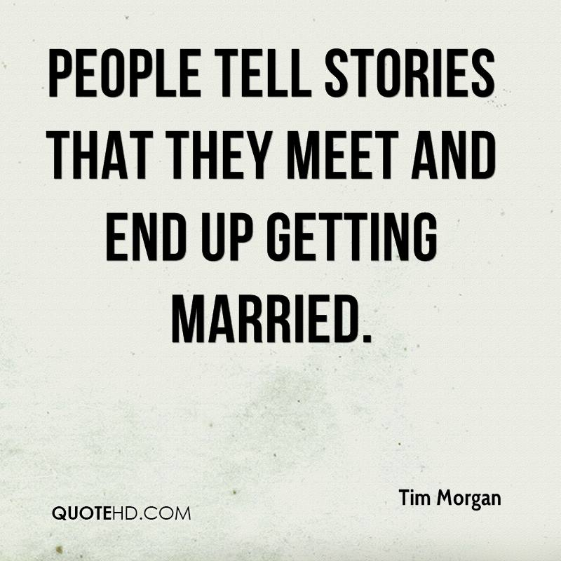 People tell stories that they meet and end up getting married.