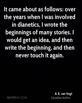 It came about as follows: over the years when I was involved in dianetics, I wrote the beginnings of many stories. I would get an idea, and then write the beginning, and then never touch it again.