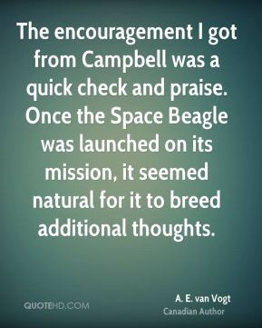 The encouragement I got from Campbell was a quick check and praise. Once the Space Beagle was launched on its mission, it seemed natural for it to breed additional thoughts.