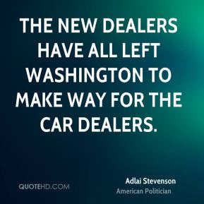 The New Dealers have all left Washington to make way for the car dealers.