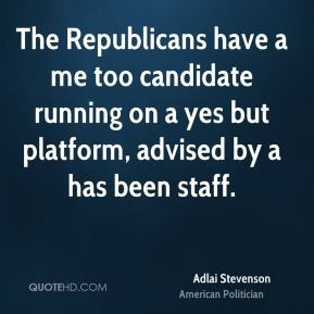 The Republicans have a me too candidate running on a yes but platform, advised by a has been staff.