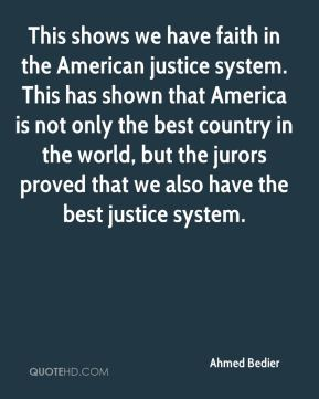 This shows we have faith in the American justice system. This has shown that America is not only the best country in the world, but the jurors proved that we also have the best justice system.