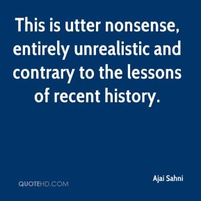 Ajai Sahni - This is utter nonsense, entirely unrealistic and contrary to the lessons of recent history.