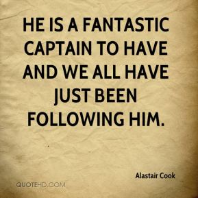 Alastair Cook - He is a fantastic captain to have and we all have just been following him.