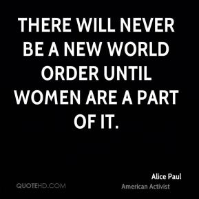 There will never be a new world order until women are a part of it.