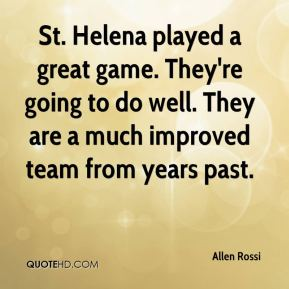 Allen Rossi - St. Helena played a great game. They're going to do well. They are a much improved team from years past.