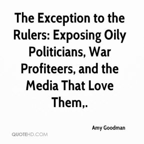 Amy Goodman - The Exception to the Rulers: Exposing Oily Politicians, War Profiteers, and the Media That Love Them.