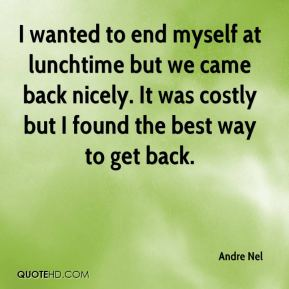 Andre Nel - I wanted to end myself at lunchtime but we came back nicely. It was costly but I found the best way to get back.