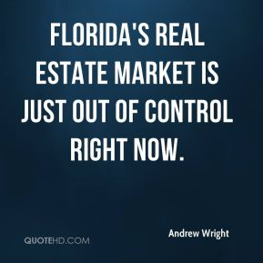 Andrew Wright - Florida's real estate market is just out of control right now.