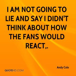Andy Cole - I am not going to lie and say I didn't think about how the fans would react.