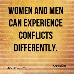 Angela King - Women and men can experience conflicts differently.