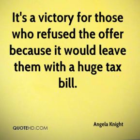Angela Knight - It's a victory for those who refused the offer because it would leave them with a huge tax bill.