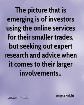 Angela Knight - The picture that is emerging is of investors using the online services for their smaller trades, but seeking out expert research and advice when it comes to their larger involvements.