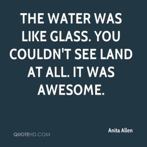 Anita Allen - The water was like glass. You couldn't see land at all. It was awesome.