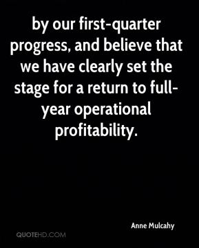 Anne Mulcahy - by our first-quarter progress, and believe that we have clearly set the stage for a return to full-year operational profitability.