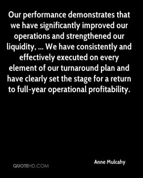 Anne Mulcahy - Our performance demonstrates that we have significantly improved our operations and strengthened our liquidity, ... We have consistently and effectively executed on every element of our turnaround plan and have clearly set the stage for a return to full-year operational profitability.