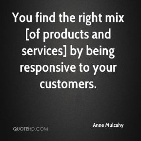 You find the right mix [of products and services] by being responsive to your customers.