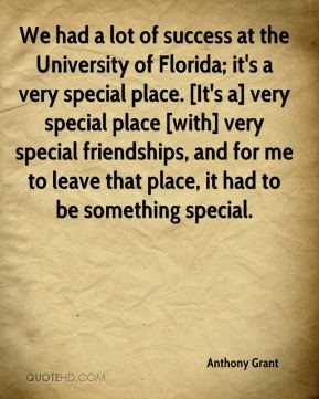 We had a lot of success at the University of Florida; it's a very special place. [It's a] very special place [with] very special friendships, and for me to leave that place, it had to be something special.