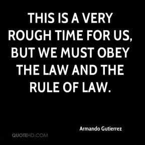Armando Gutierrez - This is a very rough time for us, but we must obey the law and the rule of law.