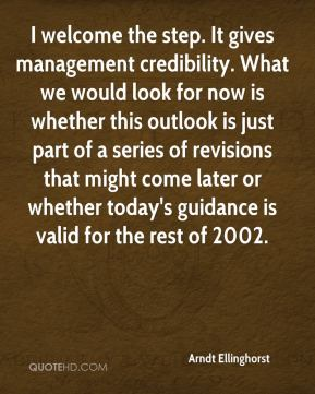 Arndt Ellinghorst - I welcome the step. It gives management credibility. What we would look for now is whether this outlook is just part of a series of revisions that might come later or whether today's guidance is valid for the rest of 2002.
